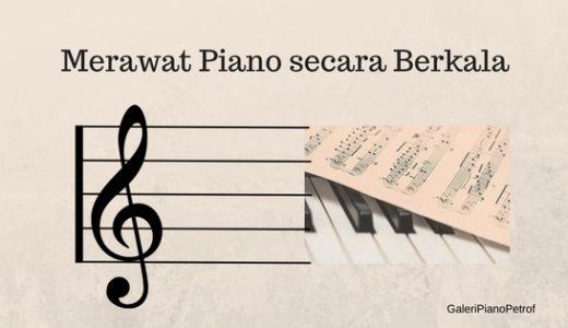 merawat piano secara berkala